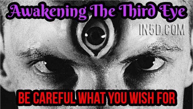 awakening-3rd-eye-careful-what-you-wish-for