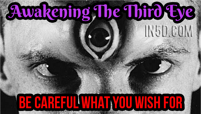 awakening-3rd-eye-careful-what-you-wish-for